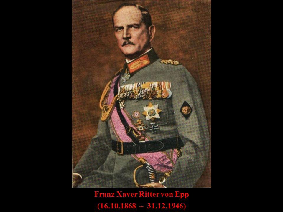 Franz Xaver Ritter von Epp (16.10.1868 – 31.12.1946)