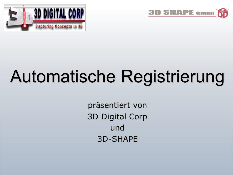 Automatische Registrierung pr ä sentiert von 3D Digital Corp und3D-SHAPE