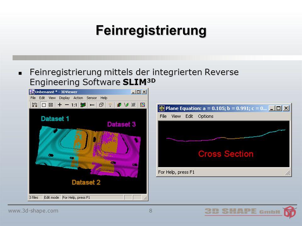 www.3d-shape.com8 Feinregistrierung Feinregistrierung mittels der integrierten Reverse Engineering Software SLIM 3D Feinregistrierung mittels der integrierten Reverse Engineering Software SLIM 3D