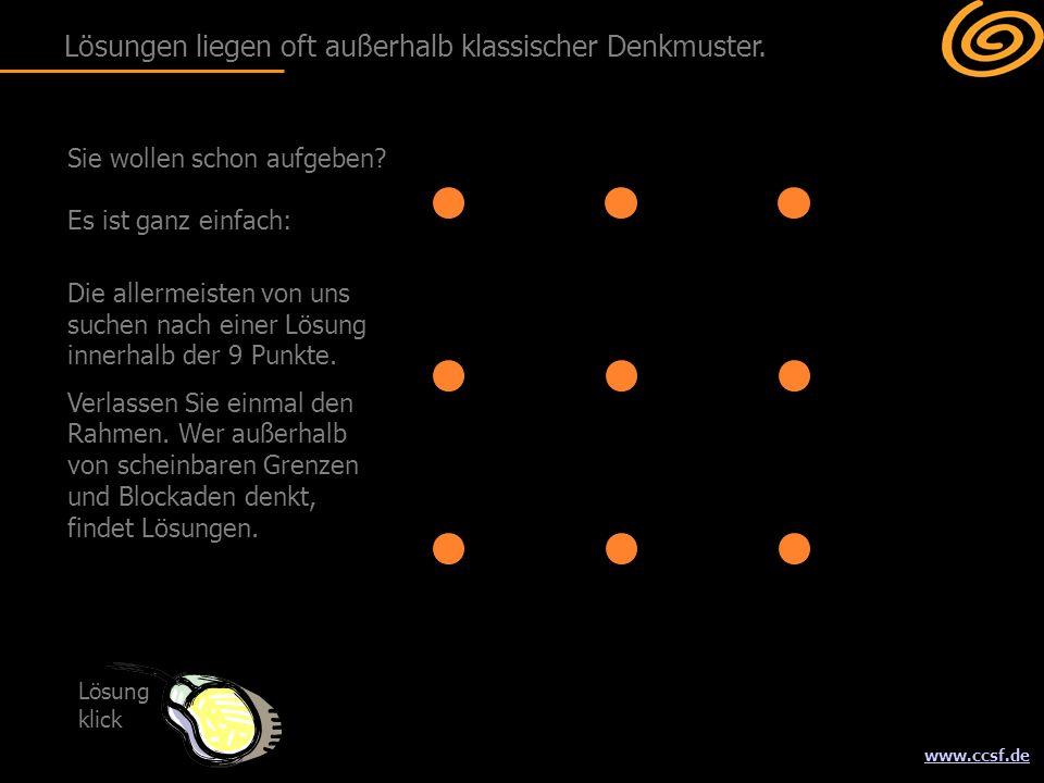 www.ccsf.de Die allermeisten von uns suchen nach einer Lösung innerhalb der 9 Punkte. Verlassen Sie einmal den Rahmen. Wer außerhalb von scheinbaren G