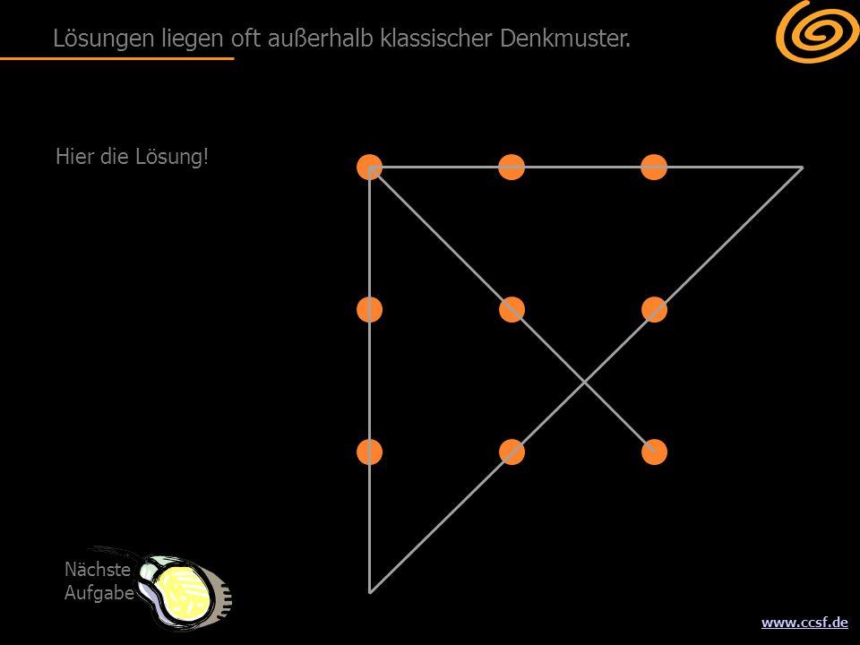 www.ccsf.de Hier die Lösung! Nächste Aufgabe Lösungen liegen oft außerhalb klassischer Denkmuster.