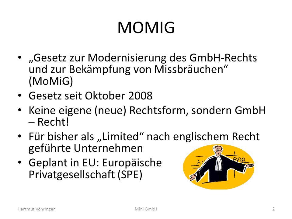 MOMIG Gesetz zur Modernisierung des GmbH-Rechts und zur Bekämpfung von Missbräuchen (MoMiG) Gesetz seit Oktober 2008 Keine eigene (neue) Rechtsform, s