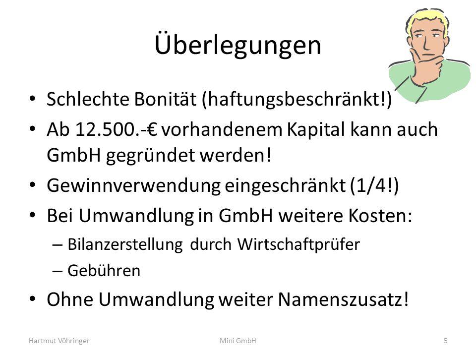 Überlegungen Schlechte Bonität (haftungsbeschränkt!) Ab 12.500.- vorhandenem Kapital kann auch GmbH gegründet werden! Gewinnverwendung eingeschränkt (