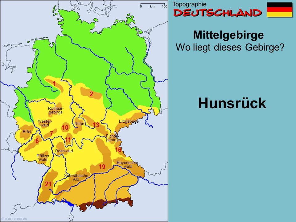 Mittelgebirge 1 2 3 6 7 10 11 13 16 19 21 Wo liegt dieses Gebirge? Schwäbische Alb Wester- wald Erzgebirge Pfälzer Wald Eifel Rothaargebirge Odenwald