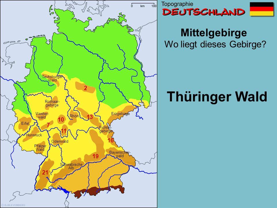 Mittelgebirge 1 2 7 10 11 13 16 19 21 Wo liegt dieses Gebirge? Schwäbische Alb Wester- wald Erzgebirge Pfälzer Wald Eifel Teutoburger Wald Odenwald Fi