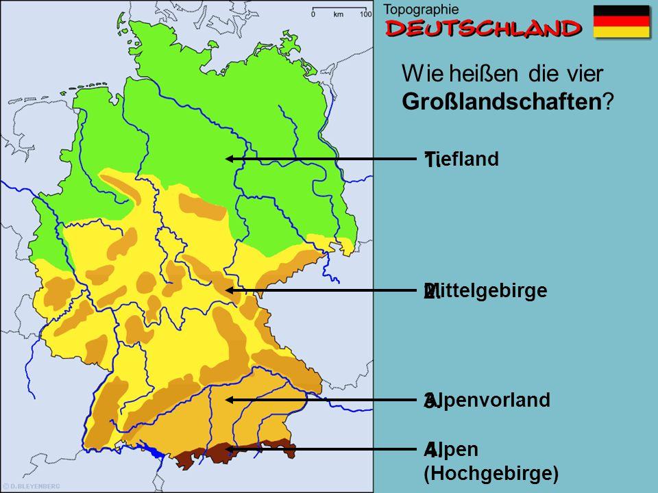 Wie heißen die vier Großlandschaften.Tiefland Mittelgebirge Alpenvorland Alpen (Hochgebirge) 1.