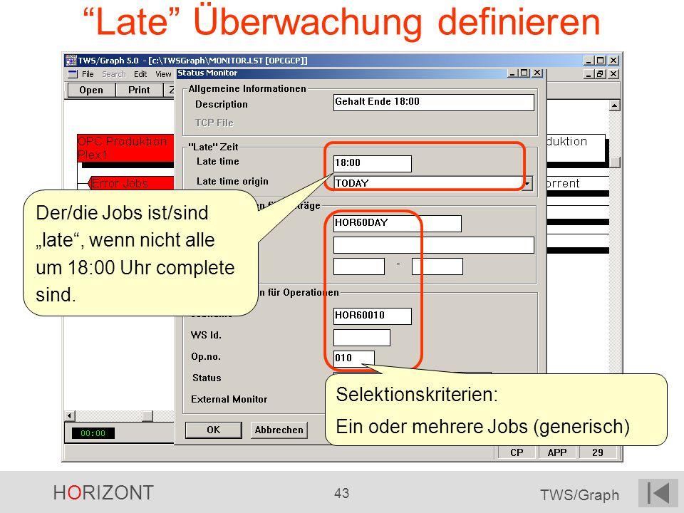 HORIZONT 43 TWS/Graph Late Überwachung definieren Selektionskriterien: Ein oder mehrere Jobs (generisch) Der/die Jobs ist/sind late, wenn nicht alle u