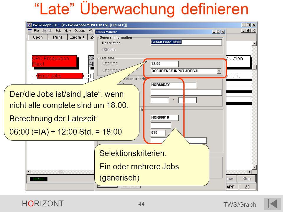 HORIZONT 44 TWS/Graph Late Überwachung definieren Selektionskriterien: Ein oder mehrere Jobs (generisch) Der/die Jobs ist/sind late, wenn nicht alle c