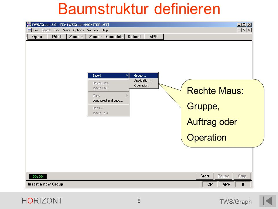 HORIZONT 8 TWS/Graph Baumstruktur definieren Rechte Maus: Gruppe, Auftrag oder Operation
