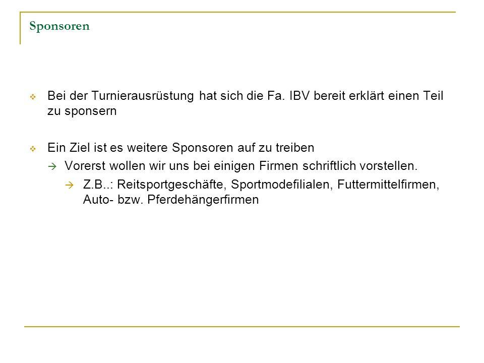 Sponsoren Bei der Turnierausrüstung hat sich die Fa. IBV bereit erklärt einen Teil zu sponsern Ein Ziel ist es weitere Sponsoren auf zu treiben Vorers