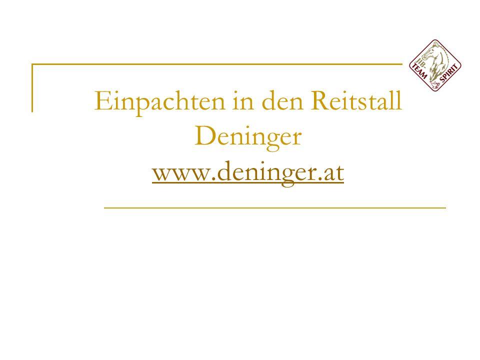 Einpachten in den Reitstall Deninger www.deninger.at www.deninger.at
