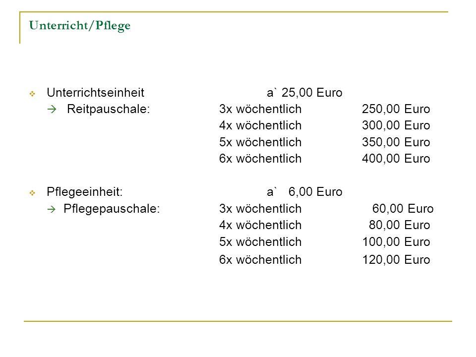 Unterricht/Pflege Unterrichtseinheita` 25,00 Euro Reitpauschale:3x wöchentlich250,00 Euro 4x wöchentlich300,00 Euro 5x wöchentlich350,00 Euro 6x wöche