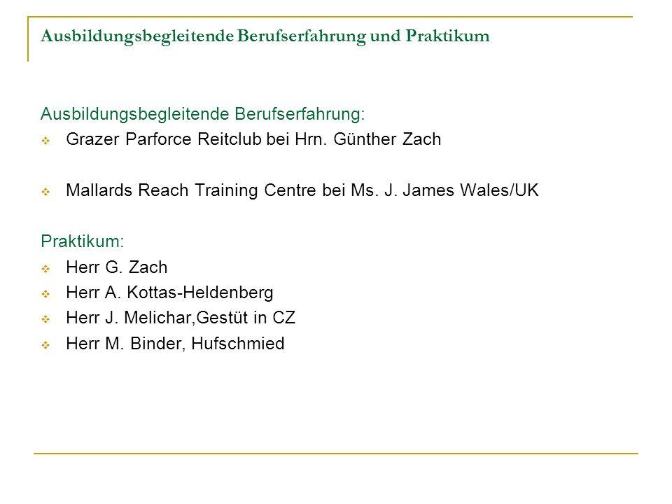 Ausbildungsbegleitende Berufserfahrung und Praktikum Ausbildungsbegleitende Berufserfahrung: Grazer Parforce Reitclub bei Hrn. Günther Zach Mallards R