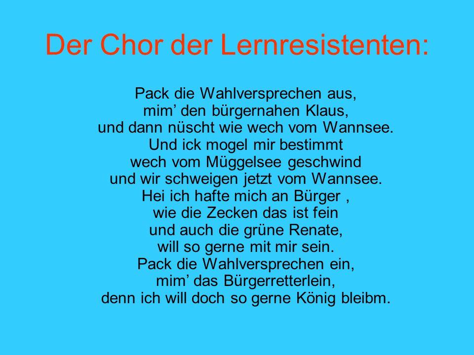 Der Chor der Lernresistenten: Pack die Wahlversprechen aus, mim den bürgernahen Klaus, und dann nüscht wie wech vom Wannsee.