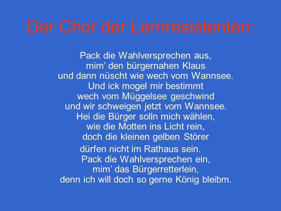 Der Chor der Lernresistenten: Pack die Wahlversprechen aus, mim den bürgernahen Klaus und dann nüscht wie wech vom Wannsee.