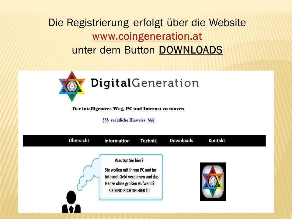 Die Registrierung erfolgt über die Website www.coingeneration.at www.coingeneration.at unter dem Button DOWNLOADS