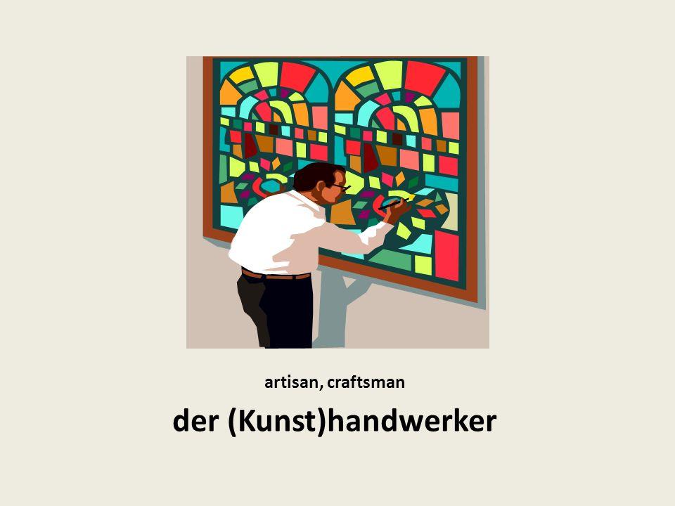 artisan, craftsman der (Kunst)handwerker