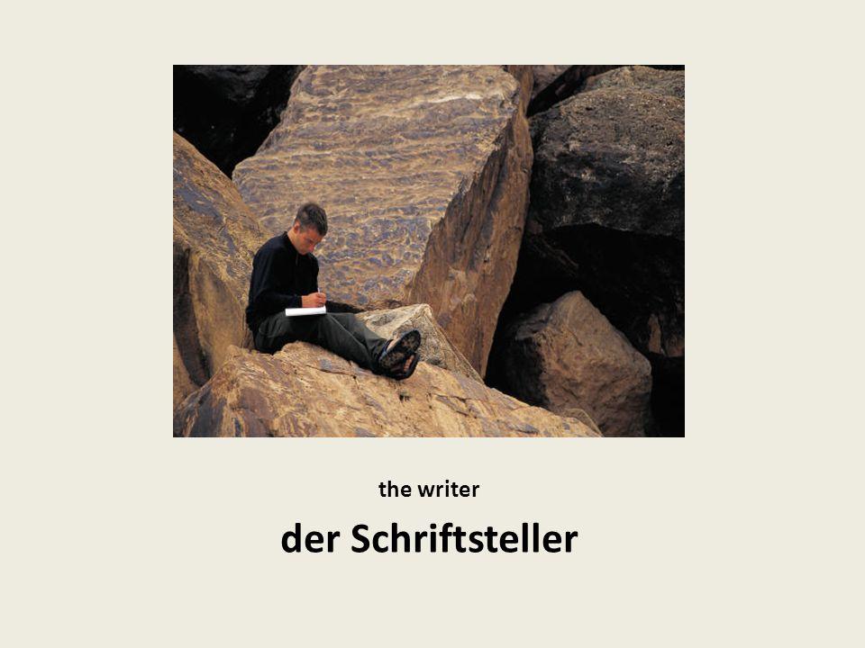 the writer der Schriftsteller