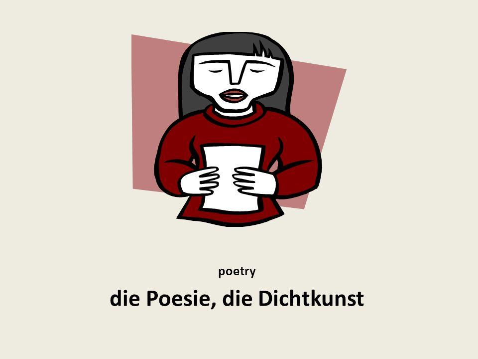 poetry die Poesie, die Dichtkunst