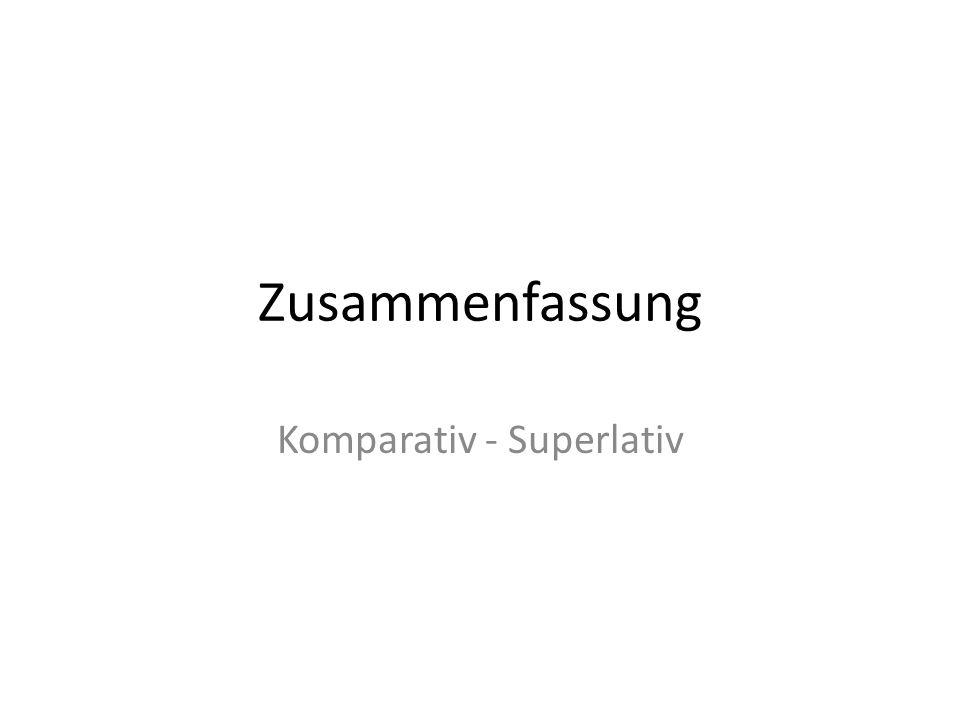 Zusammenfassung Komparativ - Superlativ