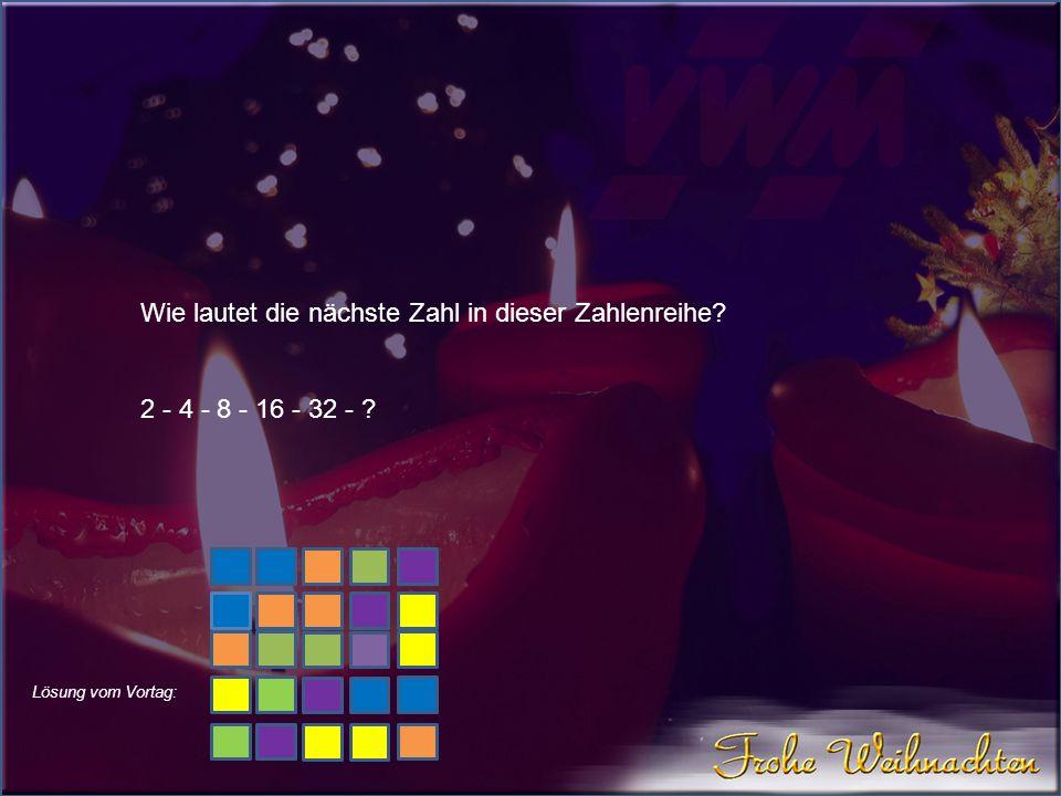 Wie lautet die nächste Zahl in dieser Zahlenreihe? 2 - 4 - 8 - 16 - 32 - ? Lösung vom Vortag: