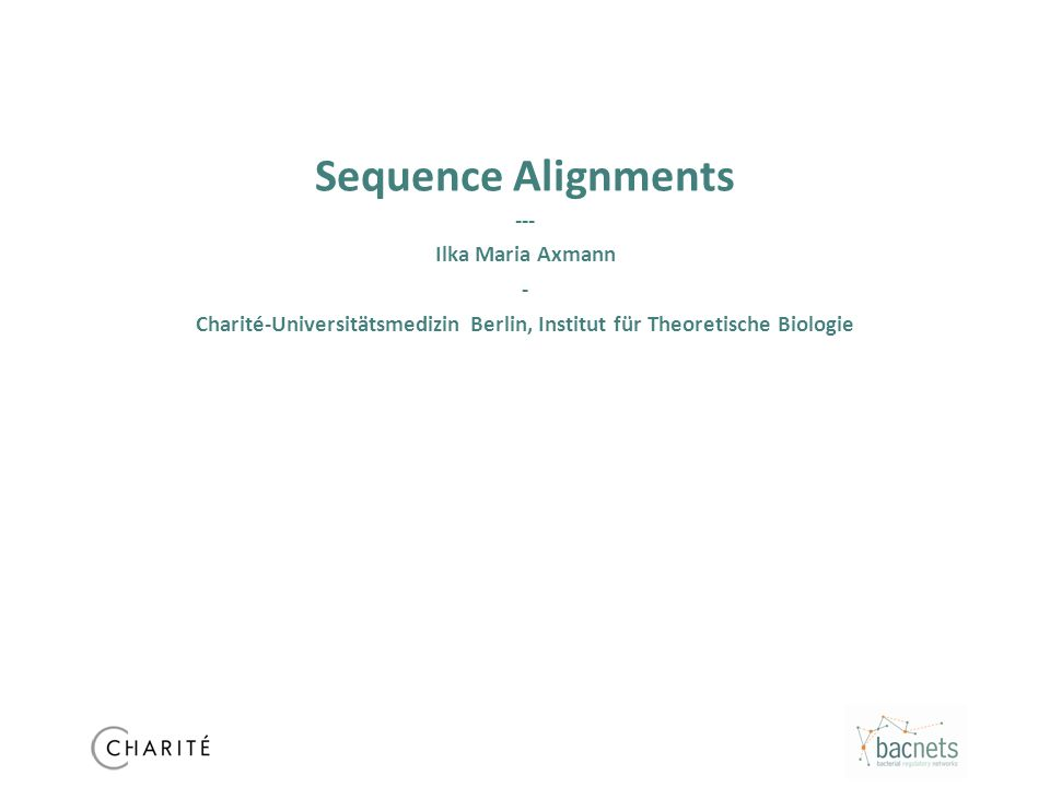 Sequence Alignments --- Ilka Maria Axmann - Charité-Universitätsmedizin Berlin, Institut für Theoretische Biologie