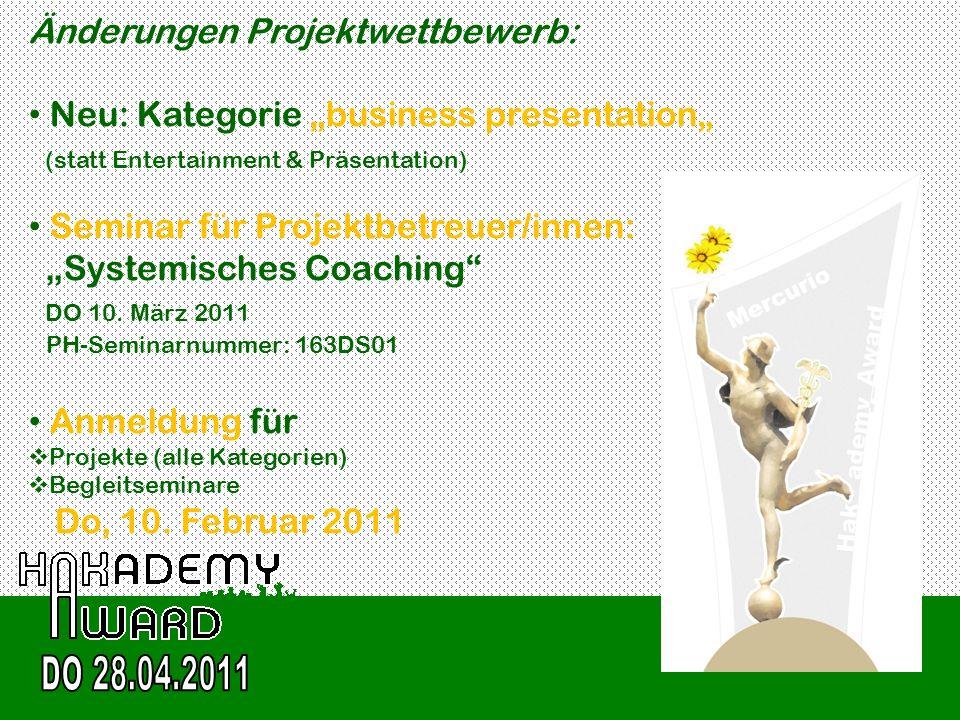 Änderungen Projektwettbewerb: Neu: Kategorie business presentation (statt Entertainment & Präsentation) Seminar für Projektbetreuer/innen: Systemische