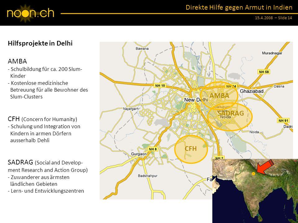 Direkte Hilfe gegen Armut in Indien 15.4.2008 – Slide 14 Hilfsprojekte in Delhi AMBA - Schulbildung für ca.