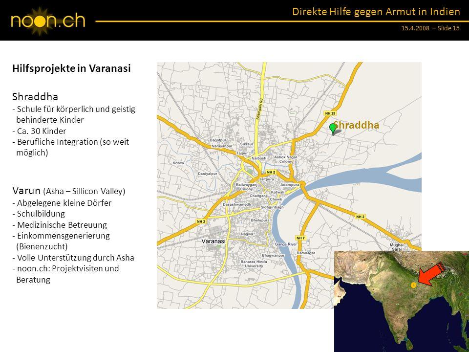 Direkte Hilfe gegen Armut in Indien 15.4.2008 – Slide 15 Shraddha Hilfsprojekte in Varanasi Shraddha - Schule für körperlich und geistig behinderte Kinder - Ca.
