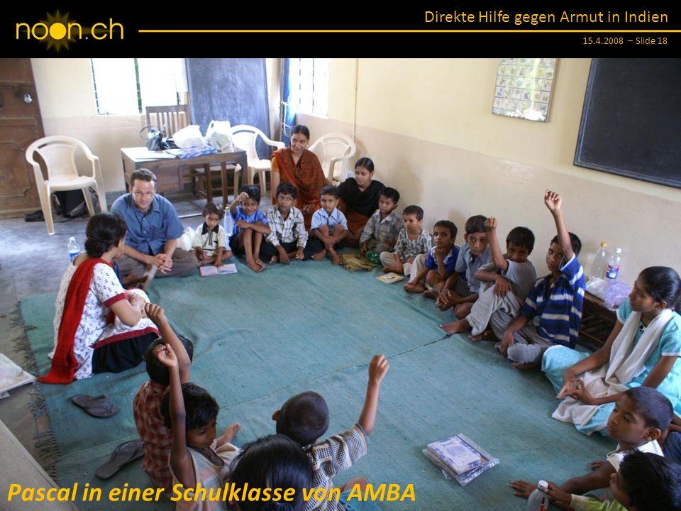 Direkte Hilfe gegen Armut in Indien 15.4.2008 – Slide 18 Pascal in einer Schulklasse von AMBA