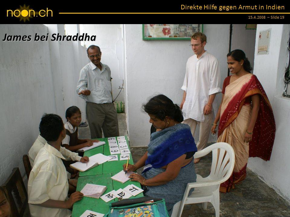Direkte Hilfe gegen Armut in Indien 15.4.2008 – Slide 19 James bei Shraddha