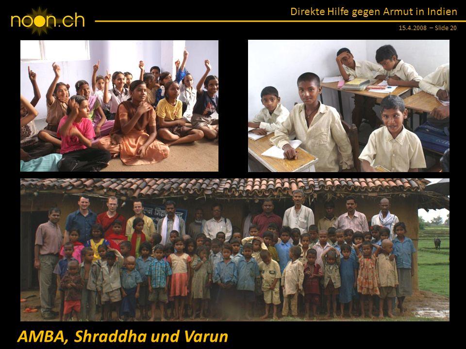 Direkte Hilfe gegen Armut in Indien 15.4.2008 – Slide 20 AMBA, Shraddha und Varun