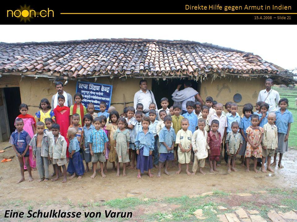 Direkte Hilfe gegen Armut in Indien 15.4.2008 – Slide 21 Eine Schulklasse von Varun