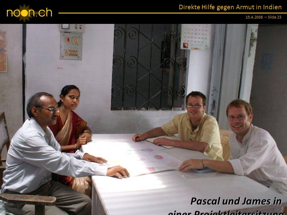 Direkte Hilfe gegen Armut in Indien 15.4.2008 – Slide 23 Pascal und James in einer Projektleitersitzung