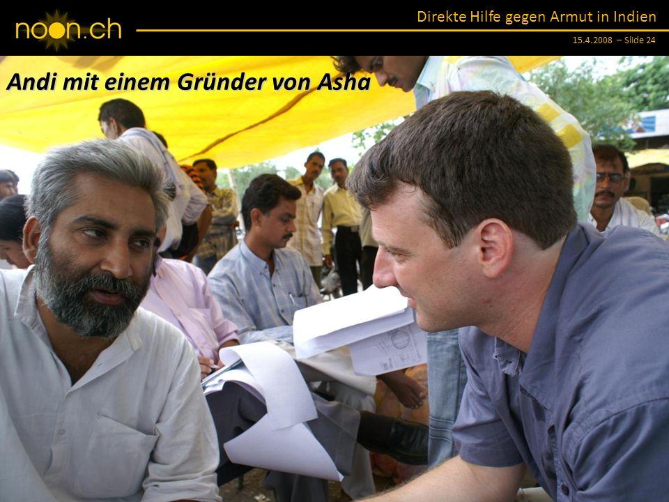 Direkte Hilfe gegen Armut in Indien 15.4.2008 – Slide 24 Andi mit einem Gründer von Asha