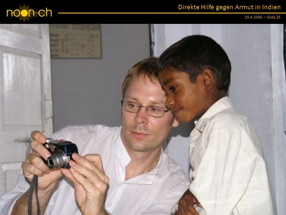 Direkte Hilfe gegen Armut in Indien 15.4.2008 – Slide 25