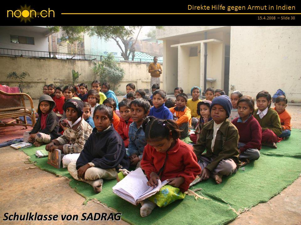 Direkte Hilfe gegen Armut in Indien 15.4.2008 – Slide 30 Schulklasse von SADRAG