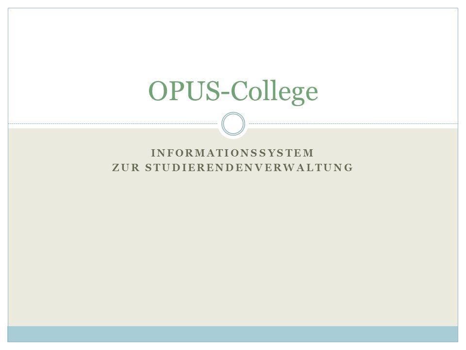 INFORMATIONSSYSTEM ZUR STUDIERENDENVERWALTUNG OPUS-College