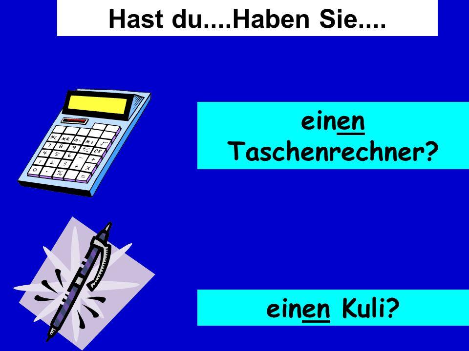 TaschenrechnerKuliBleistiftKlebestift RadiergummiSpitzerFedermappeSchere BuchHeftLinealBuntstifte A: Hast du einen Kuli?B: Ja, ich habe einen Kuli.