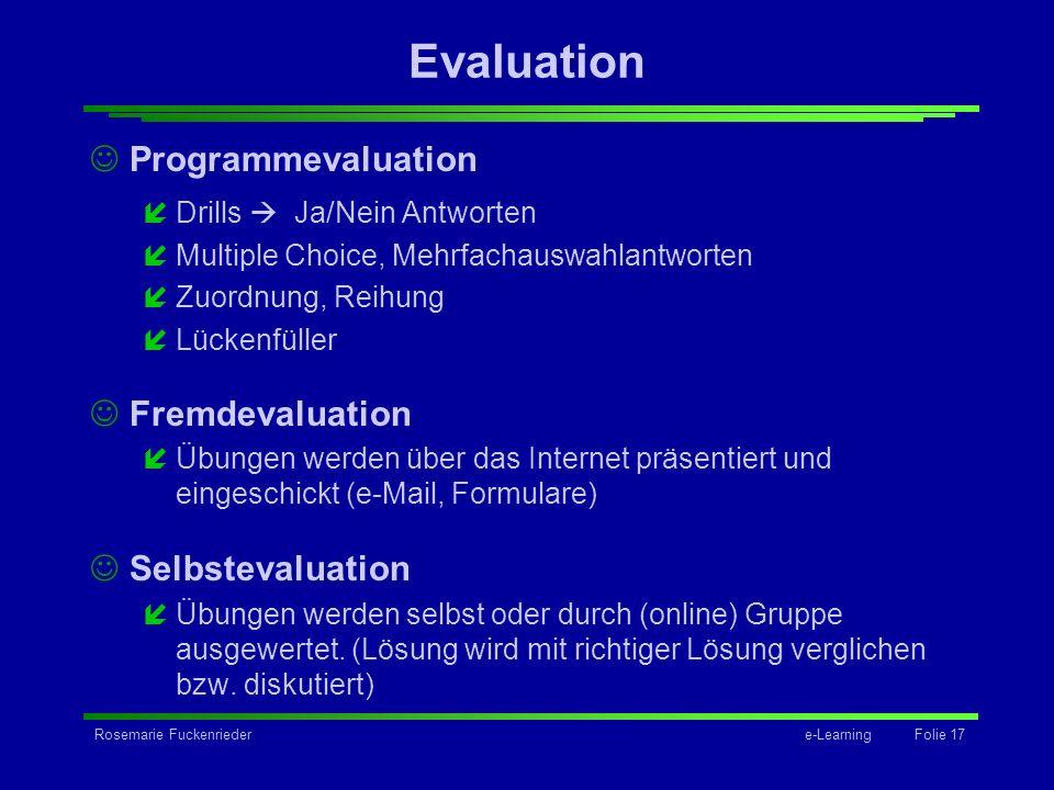 Rosemarie Fuckenriedere-Learning Folie 17 Evaluation Programmevaluation íDrills Ja/Nein Antworten íMultiple Choice, Mehrfachauswahlantworten íZuordnun