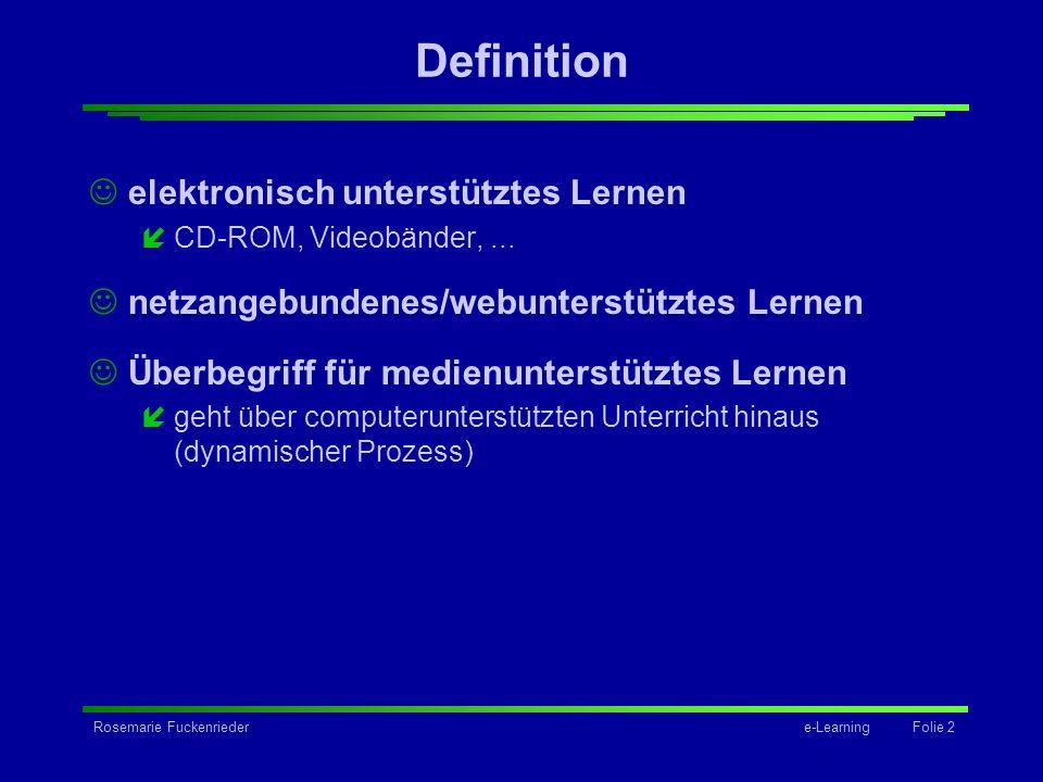 Rosemarie Fuckenriedere-Learning Folie 2 Definition elektronisch unterstütztes Lernen íCD-ROM, Videobänder,... netzangebundenes/webunterstütztes Lerne