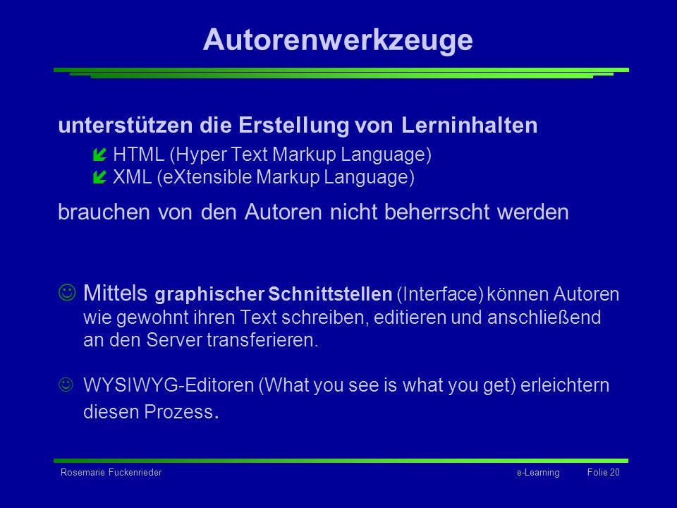 Rosemarie Fuckenriedere-Learning Folie 20 Autorenwerkzeuge unterstützen die Erstellung von Lerninhalten íHTML (Hyper Text Markup Language) íXML (eXten
