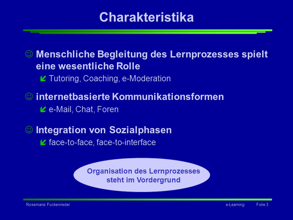 Rosemarie Fuckenriedere-Learning Folie 3 Charakteristika Menschliche Begleitung des Lernprozesses spielt eine wesentliche Rolle íTutoring, Coaching, e