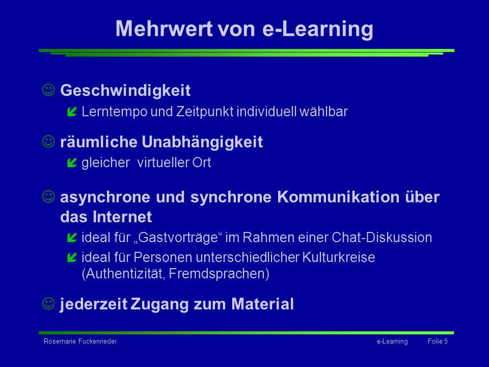 Rosemarie Fuckenriedere-Learning Folie 5 Mehrwert von e-Learning Geschwindigkeit íLerntempo und Zeitpunkt individuell wählbar räumliche Unabhängigkeit