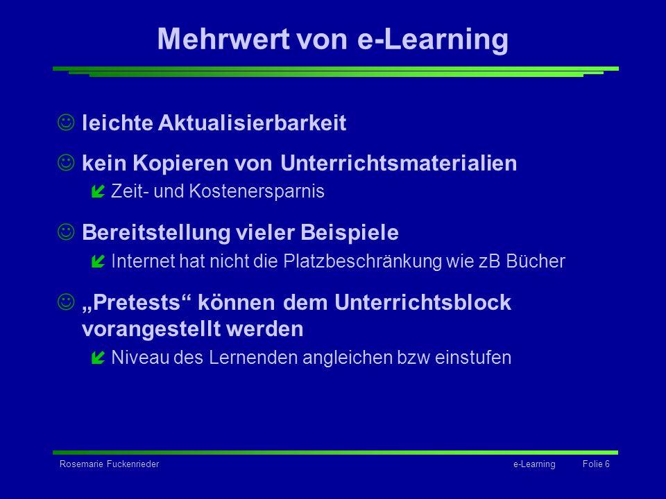 Rosemarie Fuckenriedere-Learning Folie 6 Mehrwert von e-Learning leichte Aktualisierbarkeit kein Kopieren von Unterrichtsmaterialien íZeit- und Kosten
