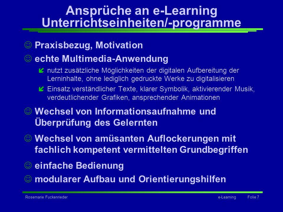 Rosemarie Fuckenriedere-Learning Folie 7 Ansprüche an e-Learning Unterrichtseinheiten/-programme Praxisbezug, Motivation echte Multimedia-Anwendung ín