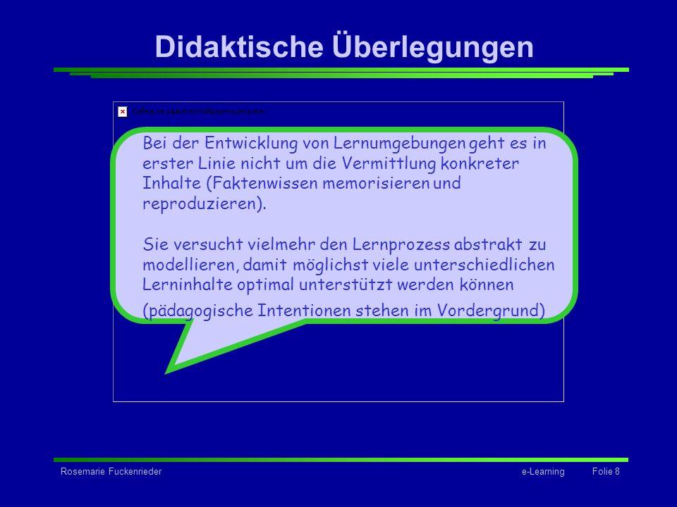 Rosemarie Fuckenriedere-Learning Folie 8 Grafik Didaktische Überlegungen Bei der Entwicklung von Lernumgebungen geht es in erster Linie nicht um die V