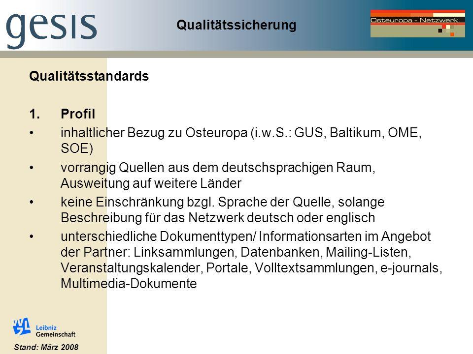 Qualitätssicherung Qualitätsstandards 1.Profil inhaltlicher Bezug zu Osteuropa (i.w.S.: GUS, Baltikum, OME, SOE) vorrangig Quellen aus dem deutschsprachigen Raum, Ausweitung auf weitere Länder keine Einschränkung bzgl.