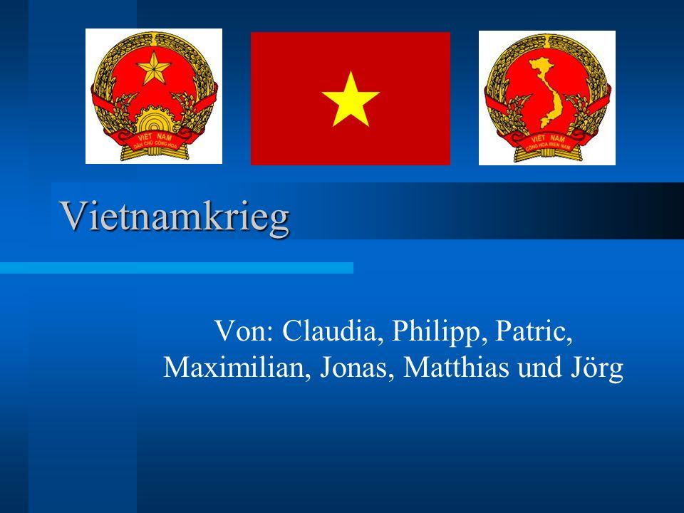 Vietnamkrieg Von: Claudia, Philipp, Patric, Maximilian, Jonas, Matthias und Jörg