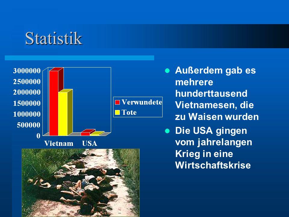 Statistik Außerdem gab es mehrere hunderttausend Vietnamesen, die zu Waisen wurden Die USA gingen vom jahrelangen Krieg in eine Wirtschaftskrise
